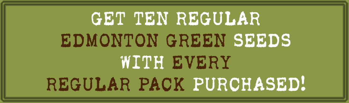 get 10 regular edmonton green seeds with every regular pack purchased